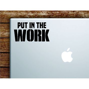 Put In The Work V2 Laptop Wall Decal Sticker Vinyl Art Quote Macbook Apple Decor Car Window Truck Kids Baby Teen Inspirational Gym Fitness Lift Sports