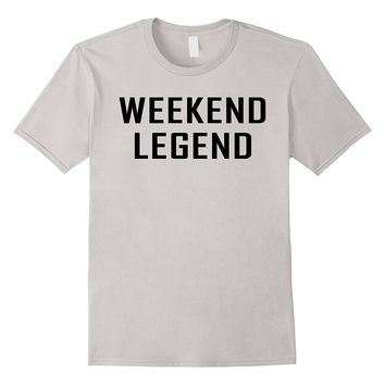 Weekend Legend Funny Shirt