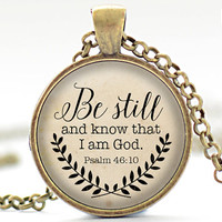 Bible Verse Necklace, Be Still and Know That I am God Pendant, Psalm 46:10 Quote Jewelry, Your Choice of Finish (1924)