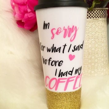 Sorry for what I said before I had my coffee, 20oz travel coffee mug, glitter dipper coffee tumbler