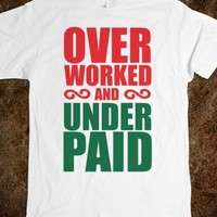 Over Worked & Under Paid Shirt - Celebritees