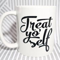 Treat Yourself Yo Self - Inspirational Quote 11 oz. Custom Coffee Mug - Personalized Mugs / Leslie Knope Mug/ Custom Mug / Tom & Donna