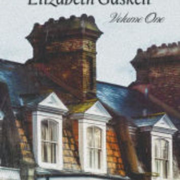 The Novels of Elizabeth Gaskell, Volume One, Including Mary Barton, Cranford, Ruth and North and South