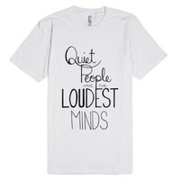 Quiet People Have the Loudest Minds-Unisex White T-Shirt