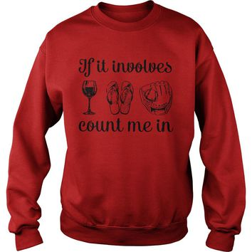 If involves wine flip flop and baseball count me in shirt Sweat Shirt