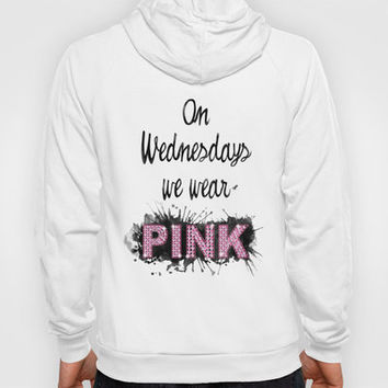 On Wednesdays We Wear Pink - Quote from the movie Mean Girls Hoody by AllieR | Society6
