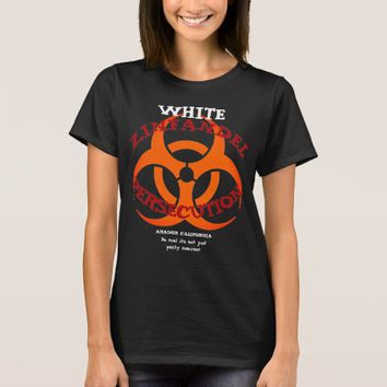 WHITE ZINFANDEL PERSECUTION AMADOR CALIFORNIA T-Shirt