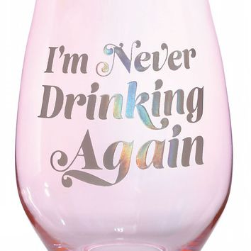 I'm Never Drinking Again Jumbo Stemless Wine Glass