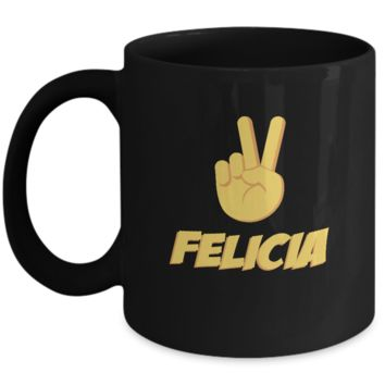 Bye Felicia Funny Peace Out Sign Coffee Mug