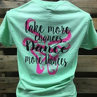 Southern Chics Take More Chances Dance More Dances Girlie Bright T Shirt