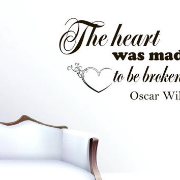 Wall Vinyl Decal Quote Sticker Home Decor Art Mural The heart was made to be broken Oscar Wilde Z60