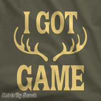 I Got Game T-Shirt - Hunting Shirts Deer Rack TShirt Hunter's Shirt Men's Women's Unisex Tees
