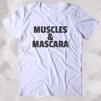 Muscles And Mascara Shirt Girly Gym Work Out Running Clothing Tumblr T-shirt