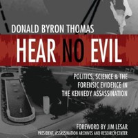 Hear No Evil: Scientific Analysis of the Forensic Evidence in the Kennedy Assassination