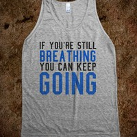 IF YOU'RE STILL BREATHING YOU CAN KEEP GOING TANK TOP