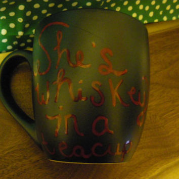 Coffee/Tea/Cup/Mug/Personalized/Custom/Upcycled/repurposed/She's Whiskey in a Teacup.