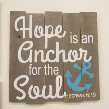 Hope Is An Anchor For The Soul Pallet Sign Distressed Wood Sign Gray Distressed Wood Christian Wall Art Inspirational Sign Handmade