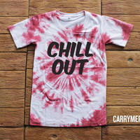 Chill Out Tie dye Shirt Tye Dye Shirt