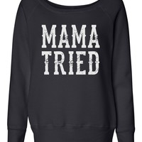 MAMA TRIED - Ladies, Wide Neck, Fleece Sweatshirt