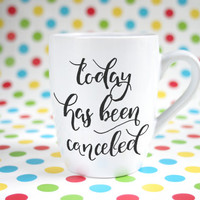 "Hand painted mug with motivational funny text ""today has been canceled"""