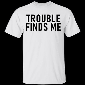 Troble Finds Me T-Shirt