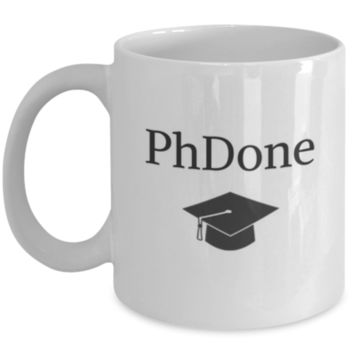 Sarcastic Coffee Mug: PhDone - Birthday Gift - Graduation Day - Christmas Gift - White Elephant Gift - Perfect Gift for Sibling, Parent, Relative, Best Friend, Coworker, Roommate