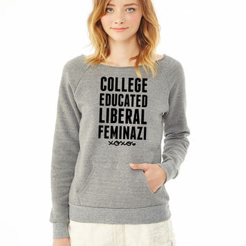 College Educated Liberal Faminazi ladies sweatshirt
