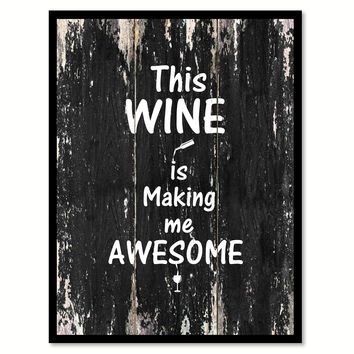 This wine is making me awesome Funny Quote Saying Canvas Print with Picture Frame Home Decor Wall Art