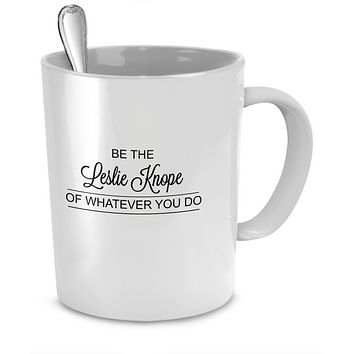 Be the Leslie Knope of Whatever You Do Funny Mug