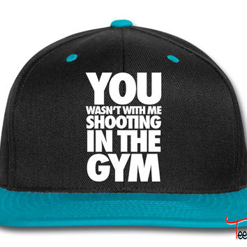 You Wasn't With Me Shooting In The Gym Snapback
