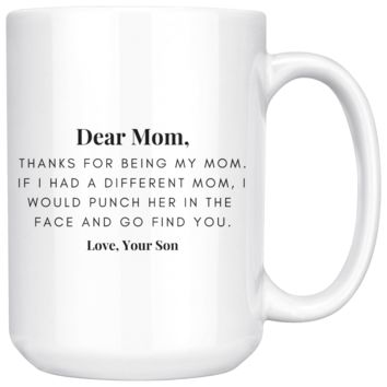 Dear Mom, Thanks For Being My Mom, Love Your Son, Mother's Day Mug, Mom Mug, Gift for Mom, Birthday Gift For Mom, Funny Mug