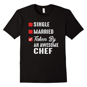 Single Married Taken By An Awesome Chef Shirt