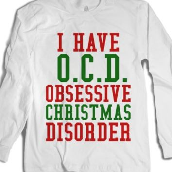 I Have O.C.D. Obsessive Christmas Disorder Long Sleeve T-Shirt Id10270235 |