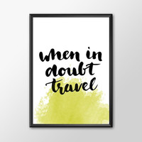 """PRINTABLE ART - One Poster """"When in doubt, Travel"""""""