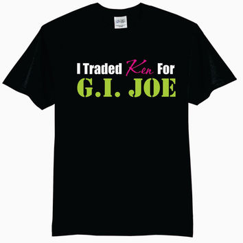 I Traded Ken For GI Joe - Adult T-Shirt
