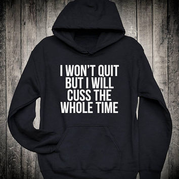 I Wont Quit But I Will Cuss The Whole Time Funny Burnout Slogan Hoodie Workout Gym Running Yoga Sweatshirt Sarcastic Sassy Tops