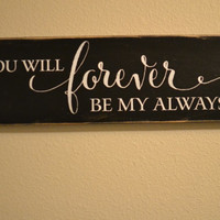 "Wood Sign Quote - ""You will forever be my always"""