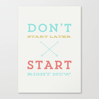 Don't start later, start right now Stretched Canvas by Allyson Johnson