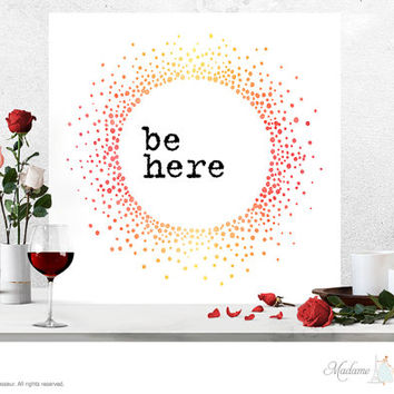 Printable Art Be Here Printable quote Zen Wall Art Home Decor Minimalist Art Print Instant download printable art print watercolor art print