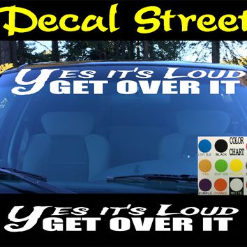 Yes Its Loud Get Over It Windshield Visor Die Cut Vinyl Decal Sticker