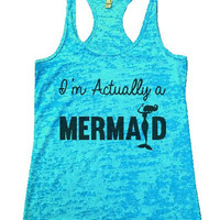 I'm Actually A Mermaid Burnout Tank Top By BurnoutTankTops.com - 1184