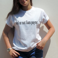 lol ur not LIAM PAYNE Shirt One Direction t shirt Payne Tee lol your not but ur not 1D fangirls shirt tumblr