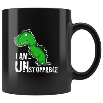 I Am Unstoppable Funny Dinosaurs Dino Mug - Funny Dinosaur and T-rex in a Good Quality and Shiny Ceramic 11oz Mug