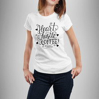 Hustle Shirt, Heart Hustle & Coffee Shirt, Heart Hustle Shirt, Coffee Shirt, Gift For Coffee Lover, Hustle Top