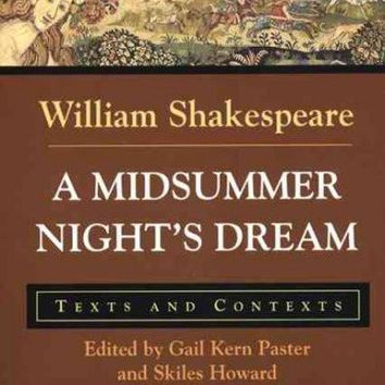 A Midsummer Night's Dream: Texts and Contexts (Bedford Shakespeare): A Midsummer Night's Dream