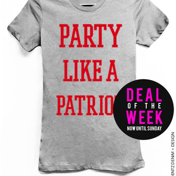 Party Like A Patriot - Gray with Red Tshirt