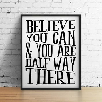 Believe you can and you are half way there, 8x10 digital print, black and white quote, instant printable poster, typography, download