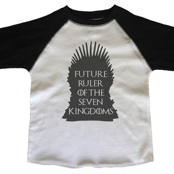 Future Ruler Of The Seven Kingdoms BOYS OR GIRLS BASEBALL 3/4 SLEEVE RAGLAN - VERY SOFT TRENDY SHIRT B350