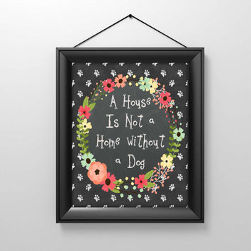 "Chalkboard Sign Dog Quote, Printable Dog Saying ""A house is not a home without a dog"" Home Decor, Dog Poster, Wall Art, Downloadable"
