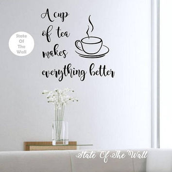 A Cup Of Tea Makes Everything Better Quote  Vinyl Wall Decal Sticker Art Decor Bedroom Design Mural